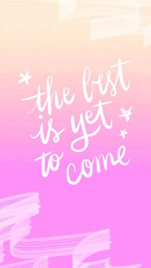 The Best Is Yet To Come Quote iPhone 8 wallpaper